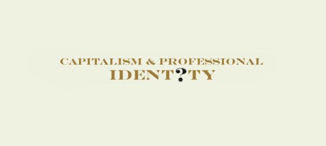 Capitalism & Professional Identity